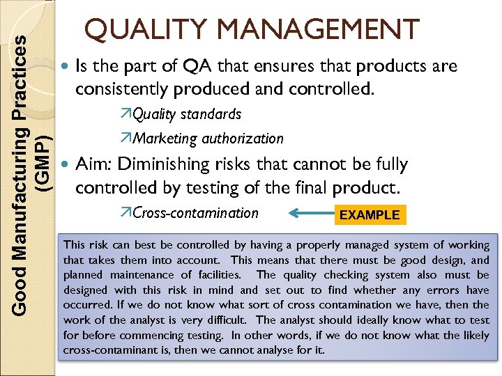 Good Manufacturing Practices (GMP) QUALITY MANAGEMENT Is the part of QA that ensures that