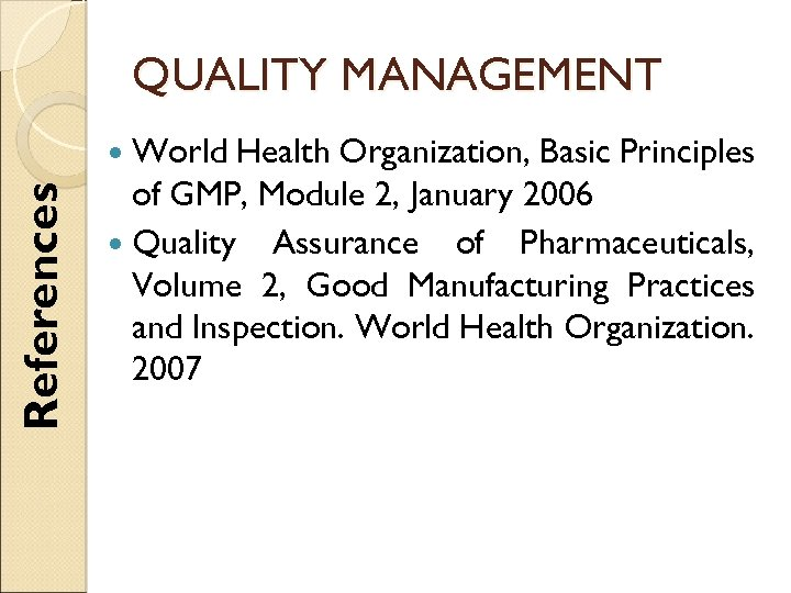 QUALITY MANAGEMENT References World Health Organization, Basic Principles of GMP, Module 2, January 2006