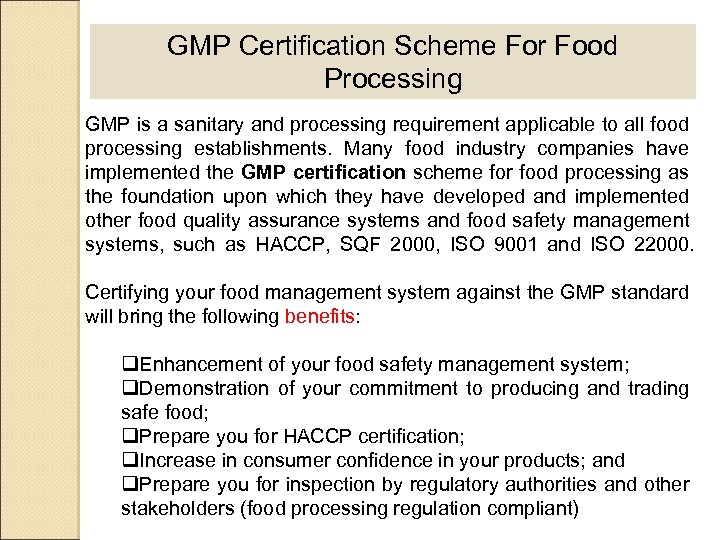 GMP Certification Scheme For Food Processing GMP is a sanitary and processing requirement applicable