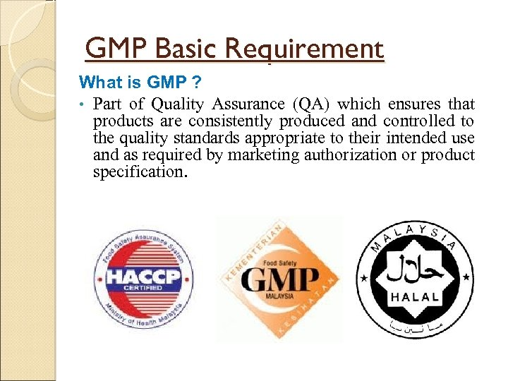 GMP Basic Requirement What is GMP ? • Part of Quality Assurance (QA) which
