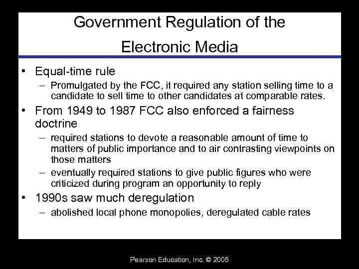 Government Regulation of the Electronic Media • Equal-time rule – Promulgated by the FCC,