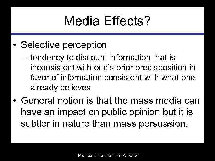 Media Effects? • Selective perception – tendency to discount information that is inconsistent with
