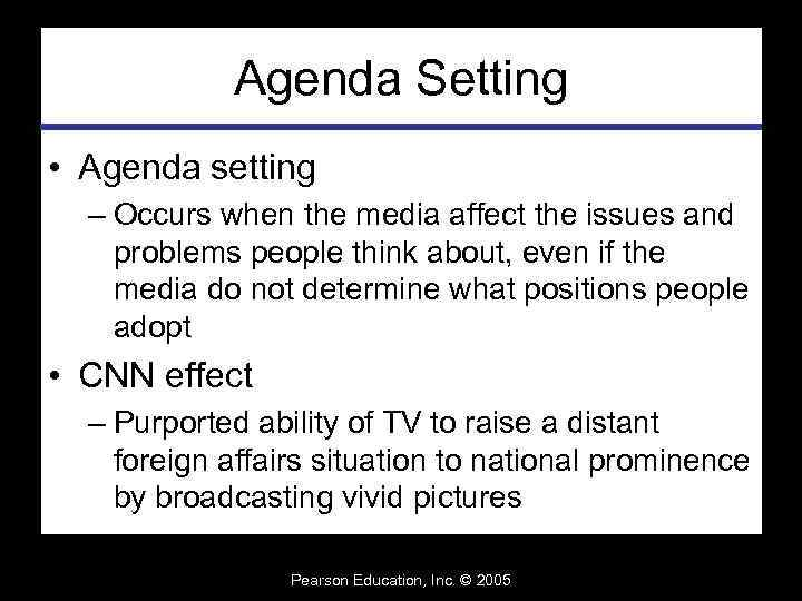 Agenda Setting • Agenda setting – Occurs when the media affect the issues and