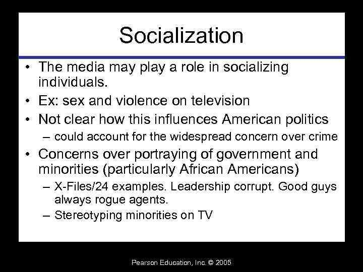 Socialization • The media may play a role in socializing individuals. • Ex: sex