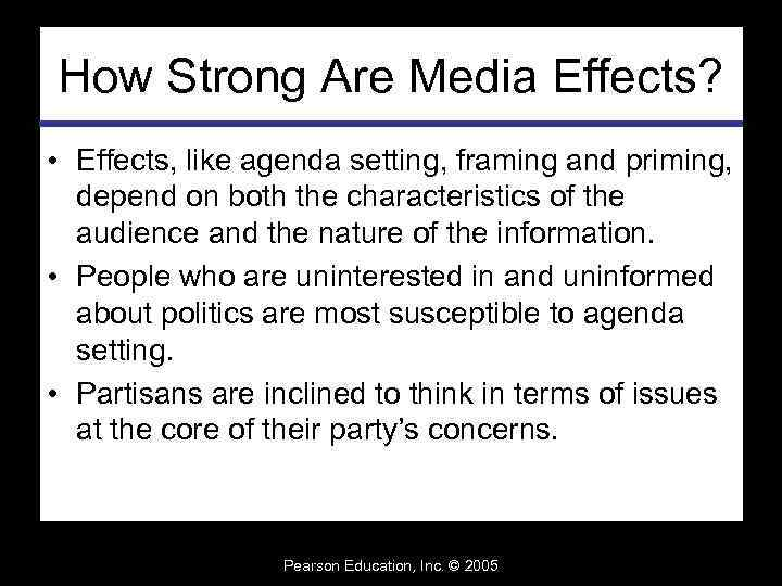 How Strong Are Media Effects? • Effects, like agenda setting, framing and priming, depend