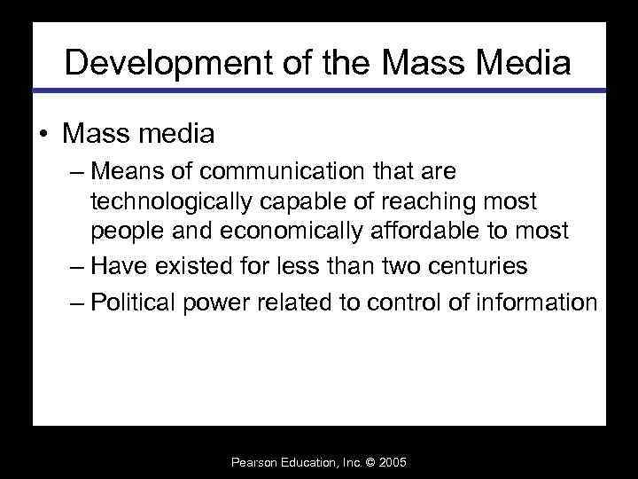 Development of the Mass Media • Mass media – Means of communication that are