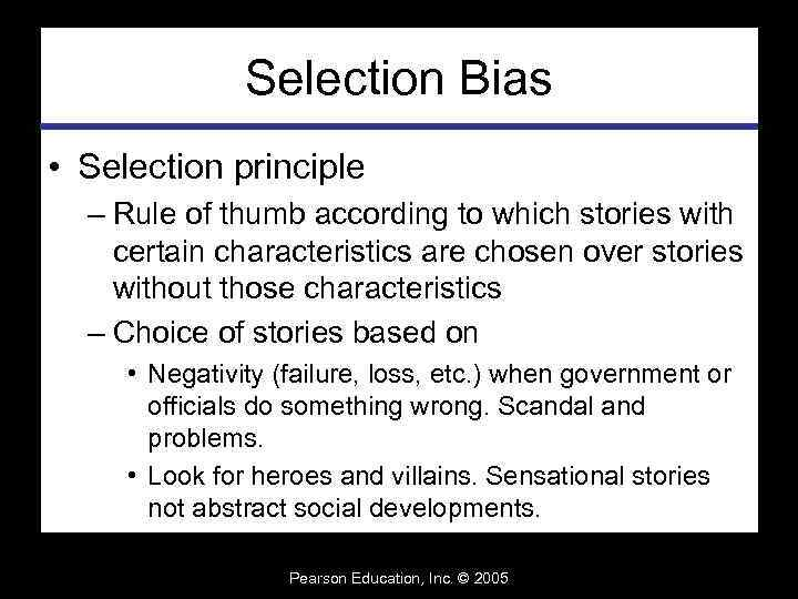 Selection Bias • Selection principle – Rule of thumb according to which stories with