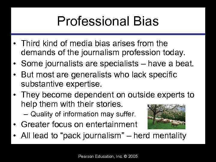 Professional Bias • Third kind of media bias arises from the demands of the