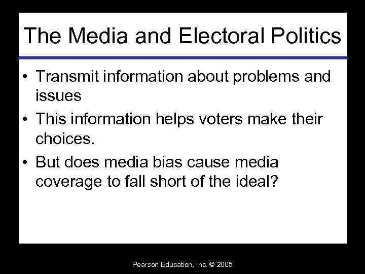The Media and Electoral Politics • Transmit information about problems and issues • This