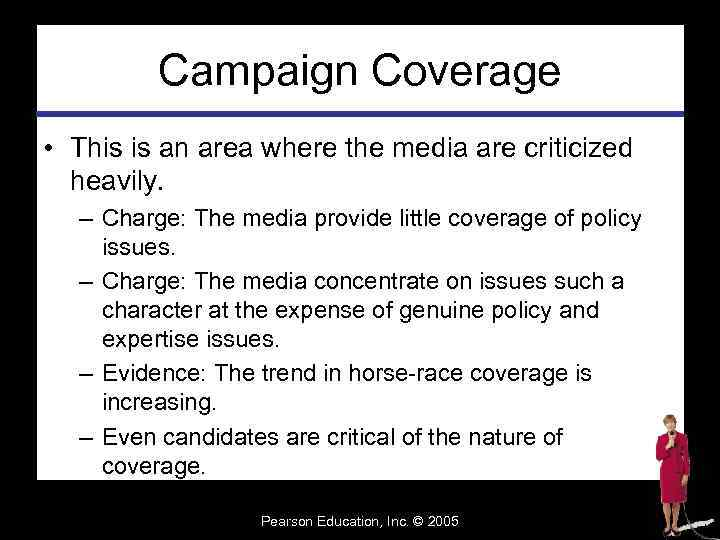 Campaign Coverage • This is an area where the media are criticized heavily. –