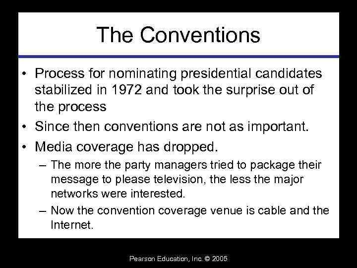 The Conventions • Process for nominating presidential candidates stabilized in 1972 and took the