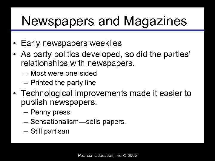 Newspapers and Magazines • Early newspapers weeklies • As party politics developed, so did