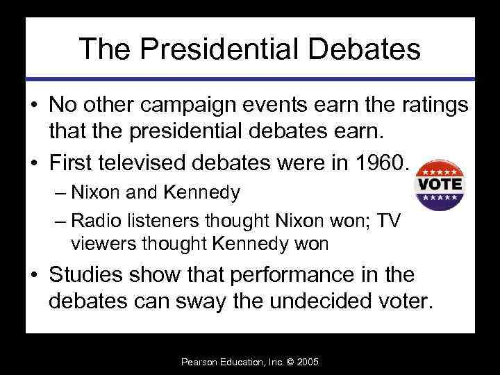 The Presidential Debates • No other campaign events earn the ratings that the presidential