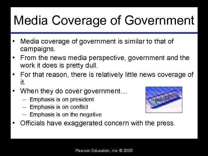 Media Coverage of Government • Media coverage of government is similar to that of
