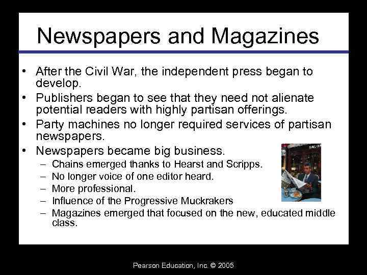 Newspapers and Magazines • After the Civil War, the independent press began to develop.