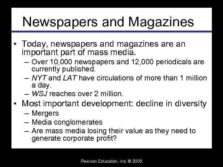 Newspapers and Magazines • Today, newspapers and magazines are an important part of mass