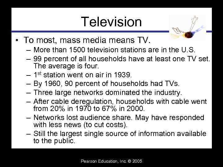 Television • To most, mass media means TV. – More than 1500 television stations