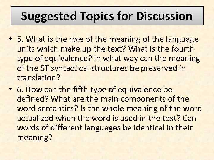 Suggested Topics for Discussion • 5. What is the role of the meaning of