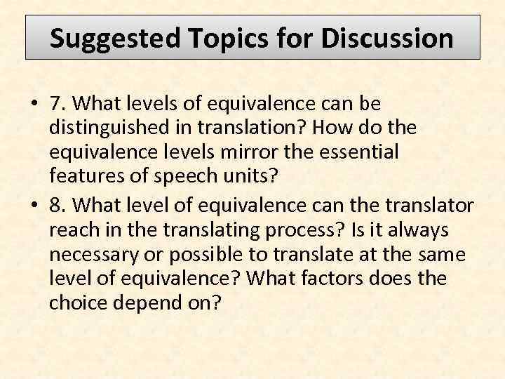 Suggested Topics for Discussion • 7. What levels of equivalence can be distinguished in