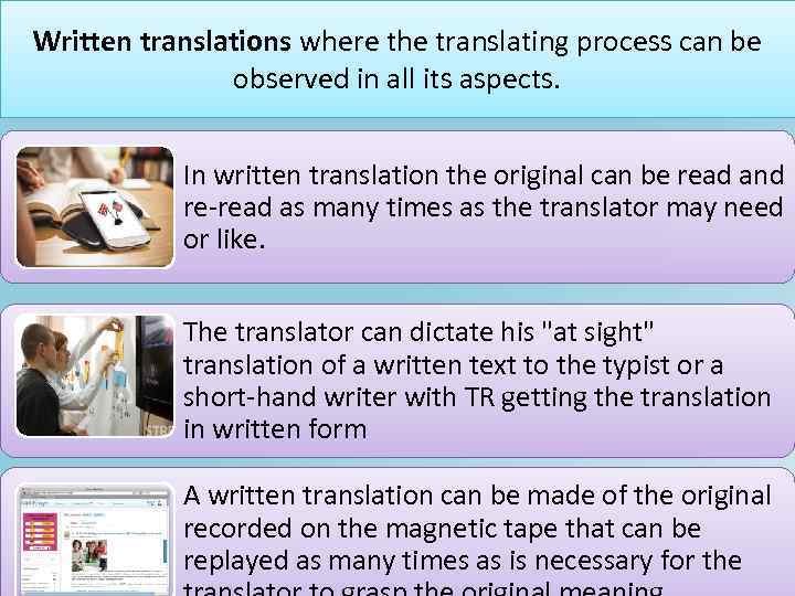 Written translations where the translating process can be observed in all its aspects. In