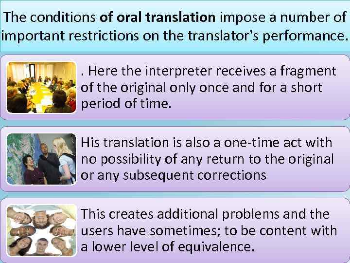 The conditions of oral translation impose a number of important restrictions on the translator's