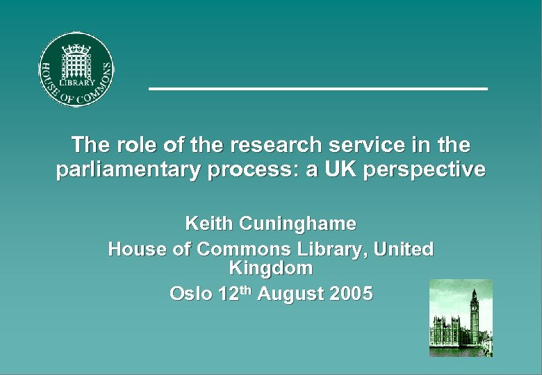 The role of the research service in the parliamentary process: a UK perspective Keith