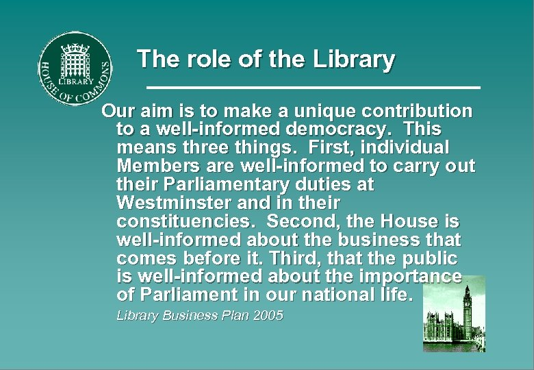The role of the Library Our aim is to make a unique contribution to