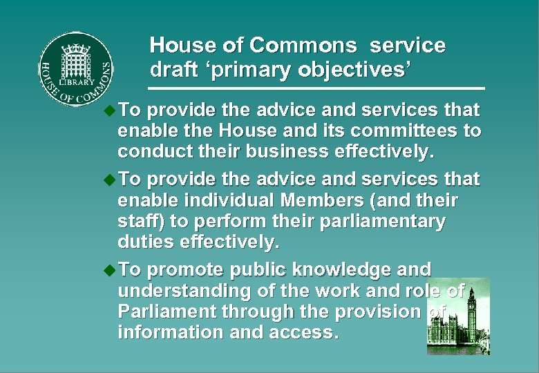 House of Commons service draft 'primary objectives' u To provide the advice and services