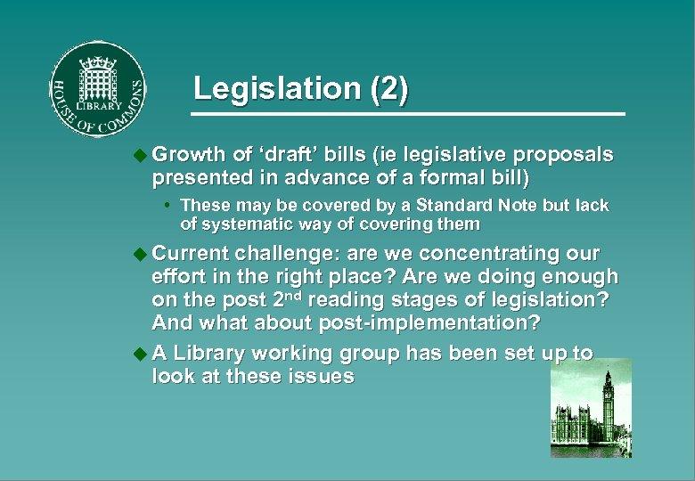 Legislation (2) u Growth of 'draft' bills (ie legislative proposals presented in advance of