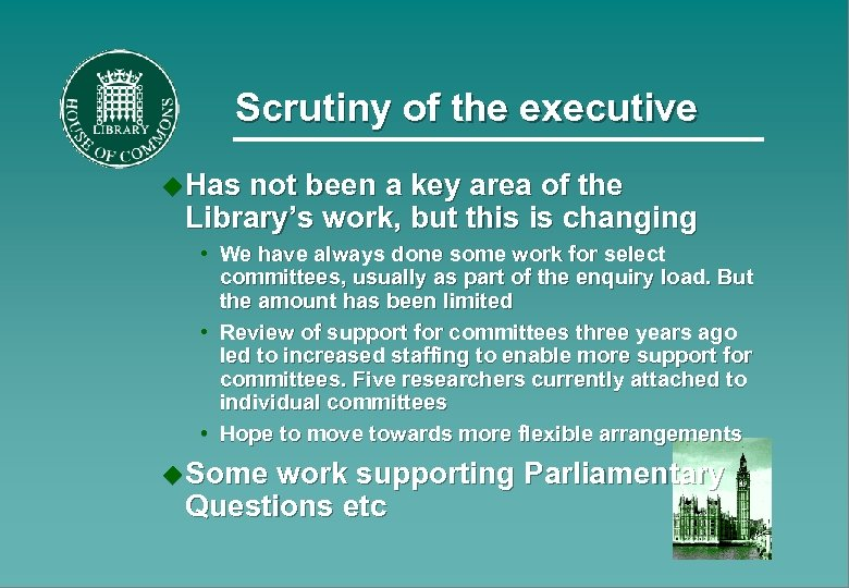 Scrutiny of the executive u Has not been a key area of the Library's
