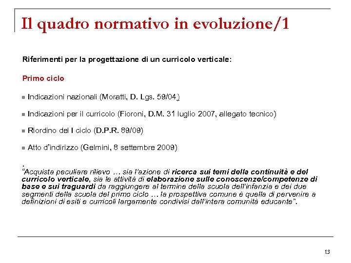 Il quadro normativo in evoluzione/1 Riferimenti per la progettazione di un curricolo verticale: Primo