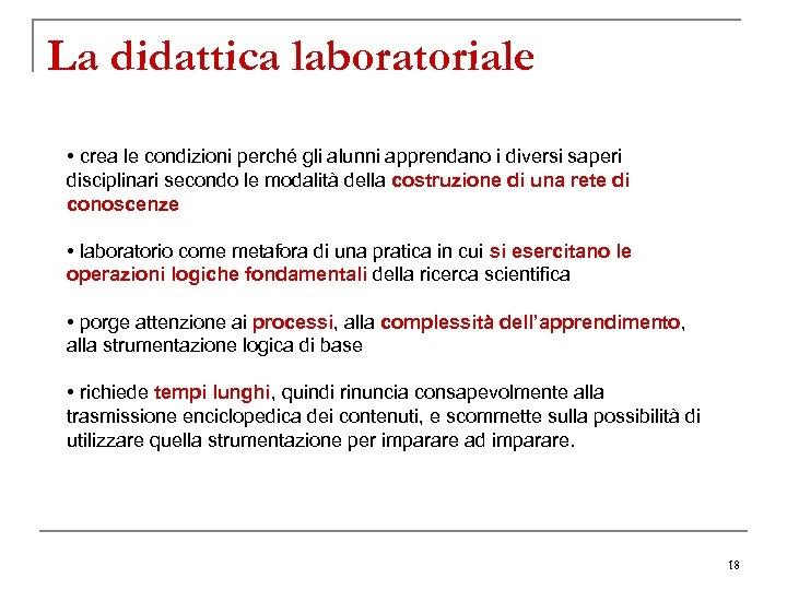 La didattica laboratoriale • crea le condizioni perché gli alunni apprendano i diversi saperi