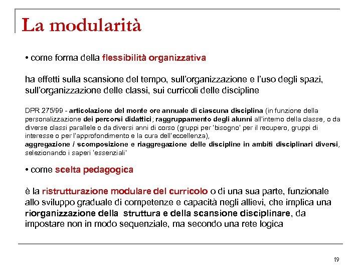 La modularità • come forma della flessibilità organizzativa ha effetti sulla scansione del tempo,