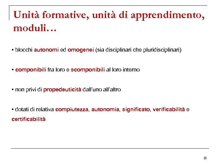 Unità formative, unità di apprendimento, moduli… • blocchi autonomi ed omogenei (sia disciplinari che