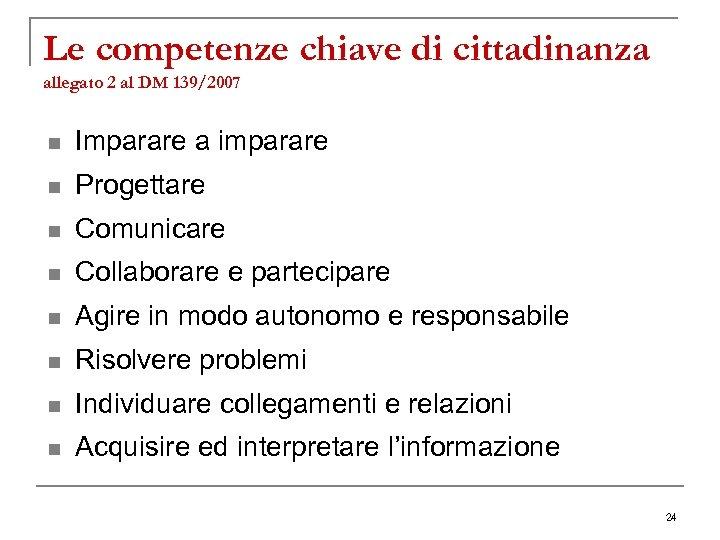 Le competenze chiave di cittadinanza allegato 2 al DM 139/2007 n Imparare a imparare