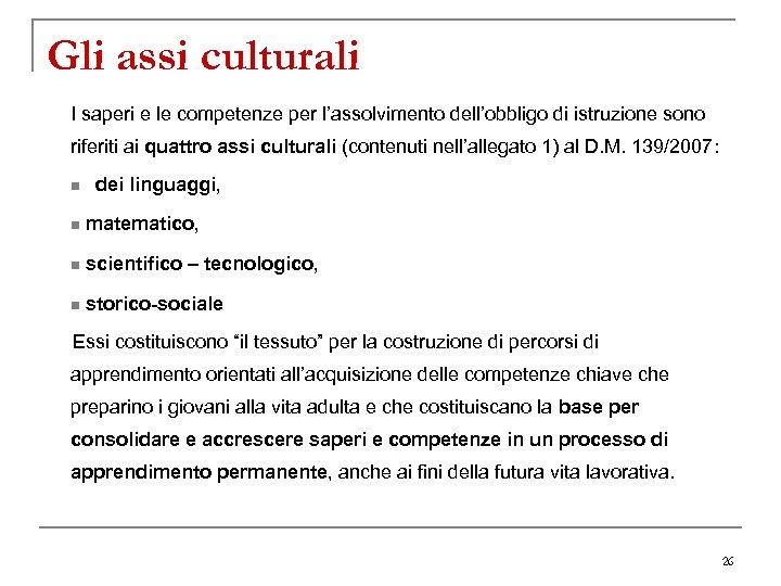Gli assi culturali I saperi e le competenze per l'assolvimento dell'obbligo di istruzione sono