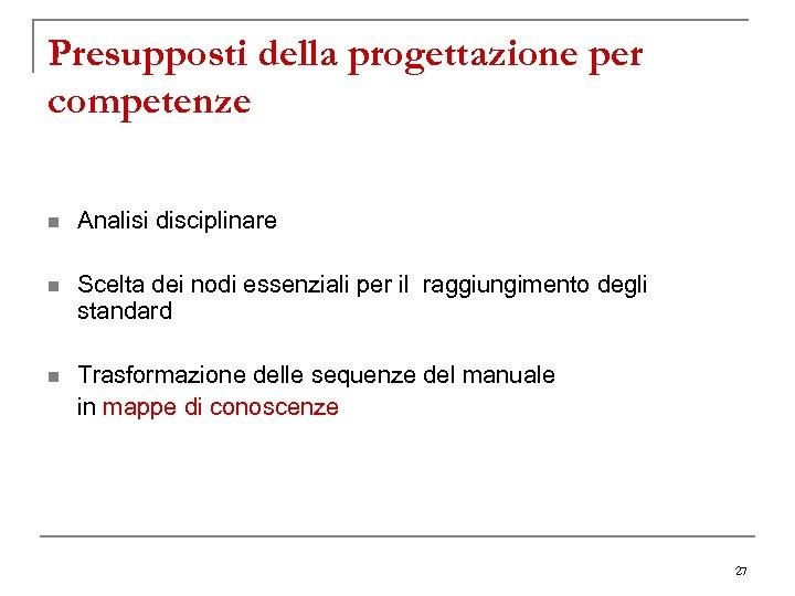 Presupposti della progettazione per competenze n Analisi disciplinare n Scelta dei nodi essenziali per