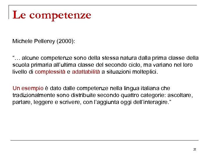 """Le competenze Michele Pellerey (2000): """"… alcune competenze sono della stessa natura dalla prima"""
