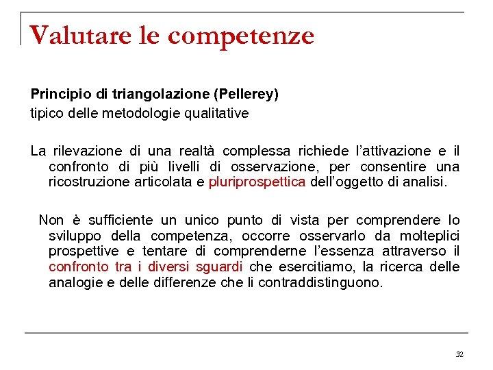 Valutare le competenze Principio di triangolazione (Pellerey) tipico delle metodologie qualitative La rilevazione di