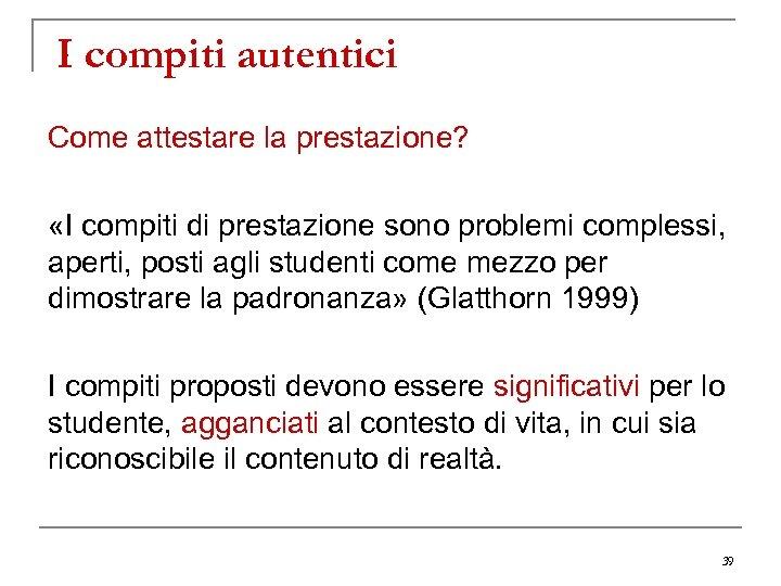 I compiti autentici Come attestare la prestazione? «I compiti di prestazione sono problemi complessi,