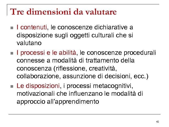Tre dimensioni da valutare n n n I contenuti, le conoscenze dichiarative a disposizione