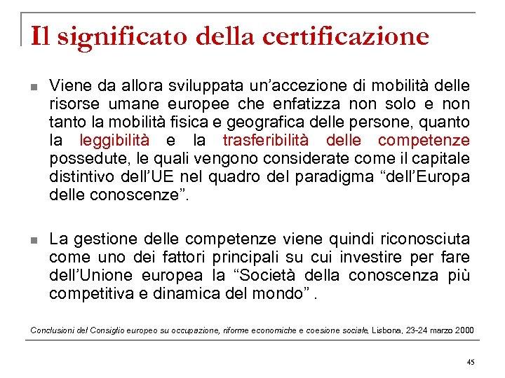 Il significato della certificazione n Viene da allora sviluppata un'accezione di mobilità delle risorse