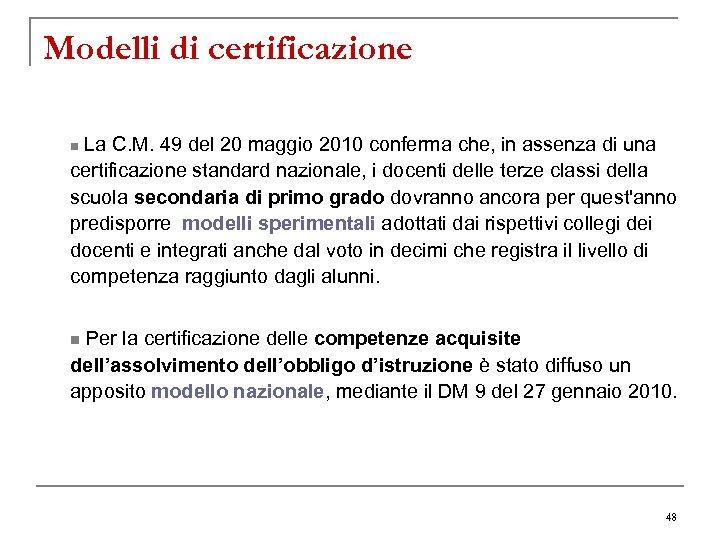 Modelli di certificazione La C. M. 49 del 20 maggio 2010 conferma che, in