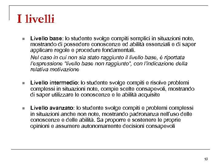 I livelli n Livello base: lo studente svolge compiti semplici in situazioni note, mostrando