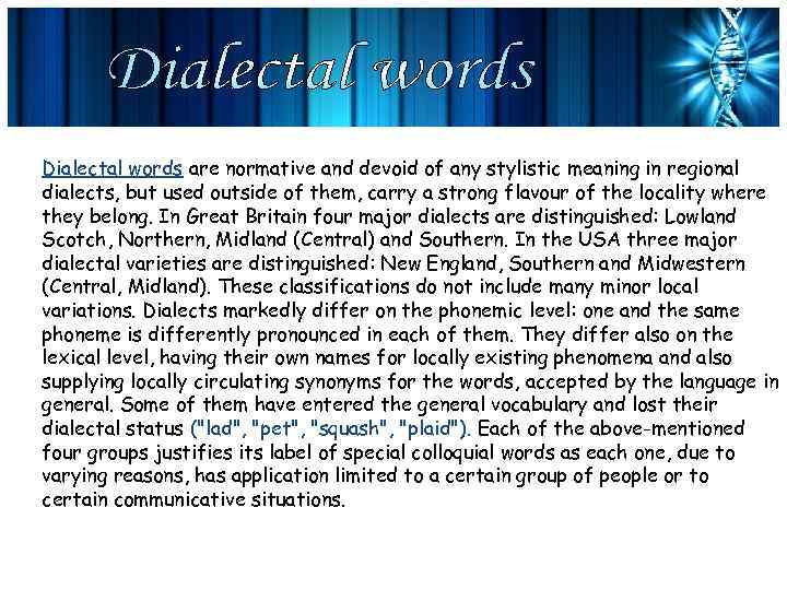 Dialectal words are normative and devoid of any stylistic meaning in regional dialects, but