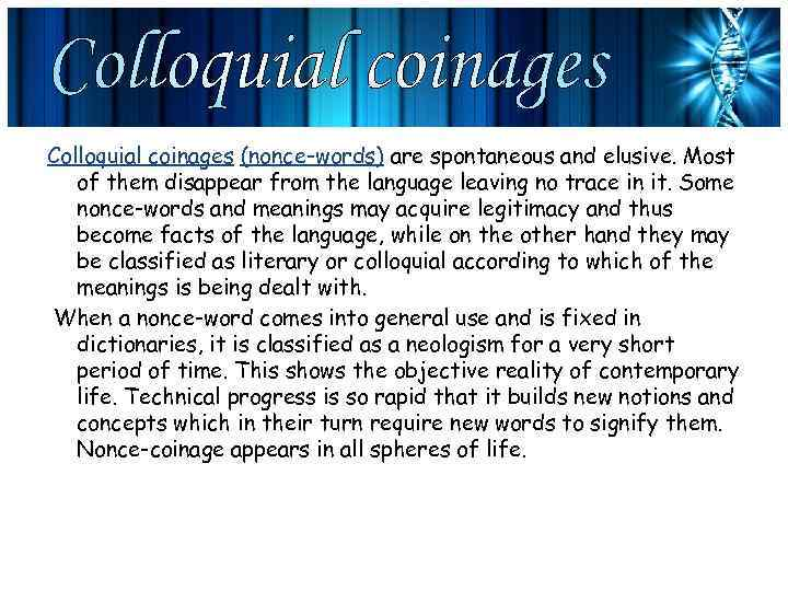 Colloquial coinages (nonce-words) are spontaneous and elusive. Most of them disappear from the language