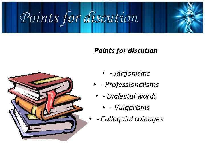 Points for discution • - Jargonisms • - Professionalisms • - Dialectal words •