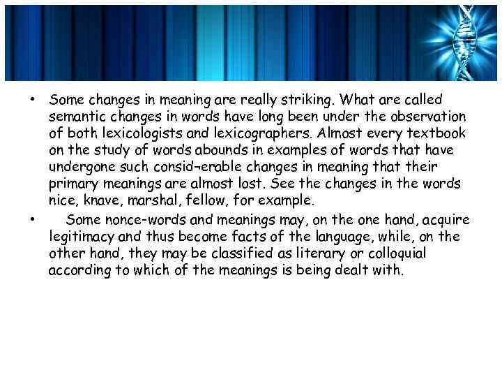 • Some changes in meaning are really striking. What are called semantic changes