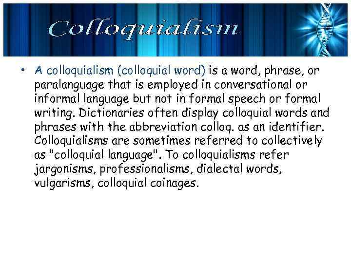 • A colloquialism (colloquial word) is a word, phrase, or paralanguage that is