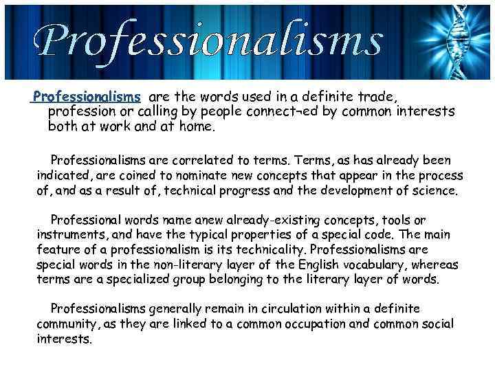 Professionalisms are the words used in a definite trade, profession or calling by people